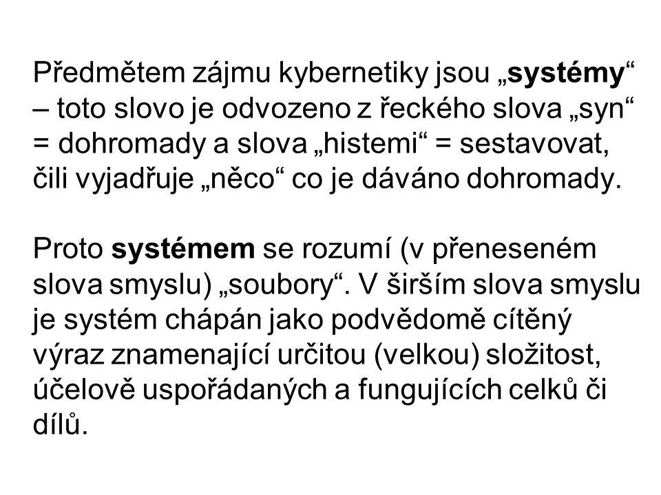 """Předmětem zájmu kybernetiky jsou """"systémy – toto slovo je odvozeno z řeckého slova """"syn = dohromady a slova """"histemi = sestavovat, čili vyjadřuje """"něco co je dáváno dohromady."""