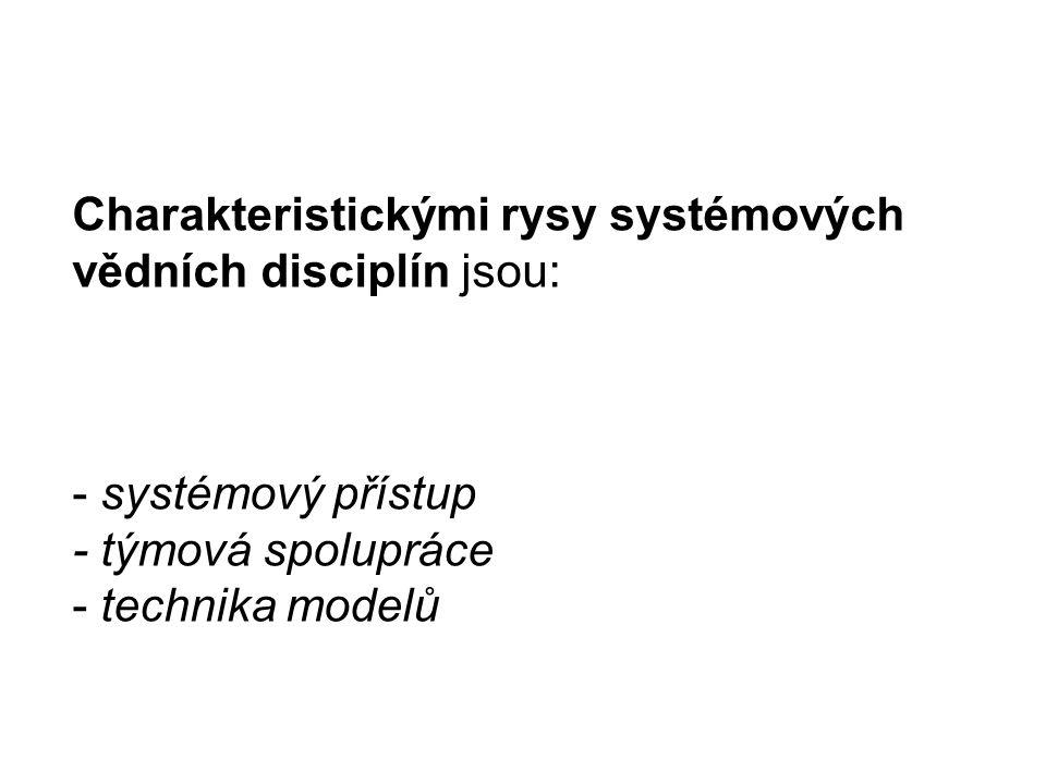 Charakteristickými rysy systémových vědních disciplín jsou: - systémový přístup - týmová spolupráce - technika modelů
