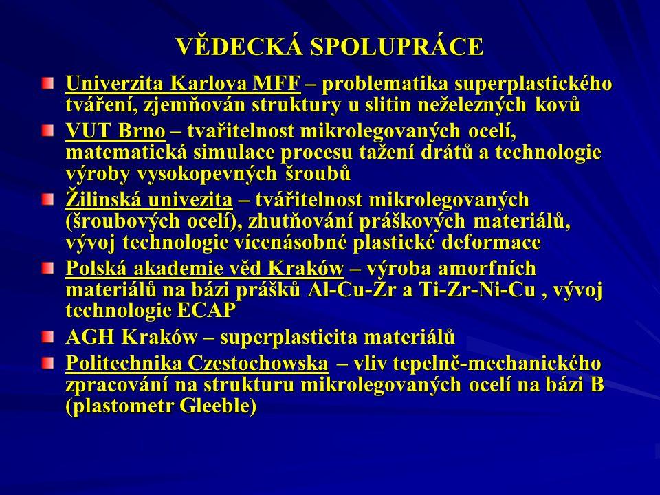 VĚDECKÁ SPOLUPRÁCE Univerzita Karlova MFF – problematika superplastického tváření, zjemňován struktury u slitin neželezných kovů.