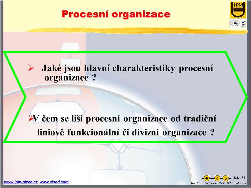 Procesní organizace Jaké jsou hlavní charakteristiky procesní. organizace V čem se liší procesní organizace od tradiční.