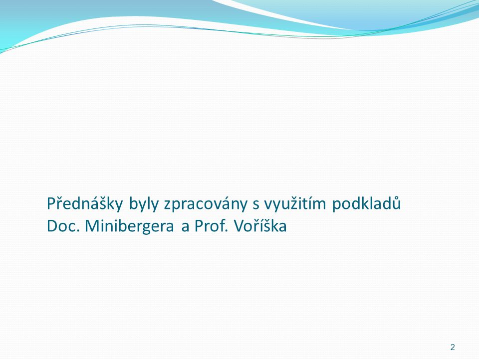 Přednášky byly zpracovány s využitím podkladů Doc. Minibergera a Prof