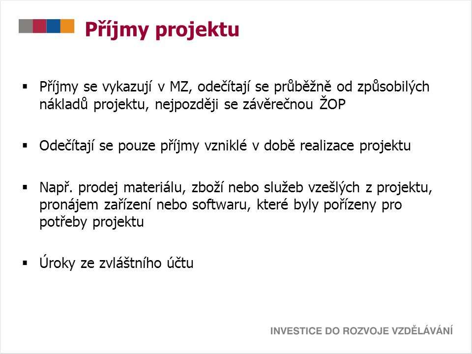 Příjmy projektu Příjmy se vykazují v MZ, odečítají se průběžně od způsobilých nákladů projektu, nejpozději se závěrečnou ŽOP.