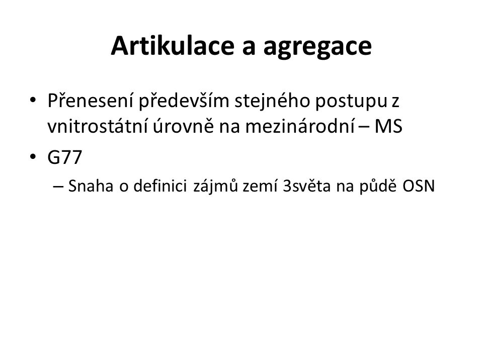 Artikulace a agregace Přenesení především stejného postupu z vnitrostátní úrovně na mezinárodní – MS.