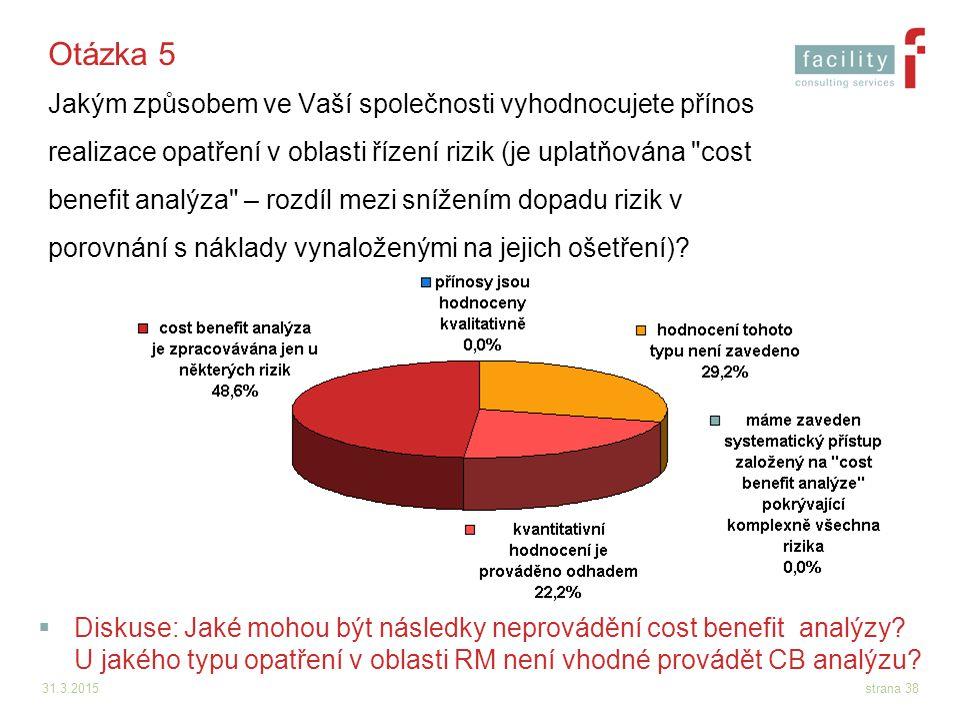 Otázka 5 Jakým způsobem ve Vaší společnosti vyhodnocujete přínos realizace opatření v oblasti řízení rizik (je uplatňována cost benefit analýza – rozdíl mezi snížením dopadu rizik v porovnání s náklady vynaloženými na jejich ošetření)