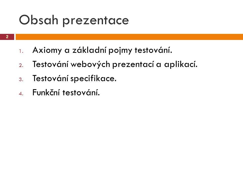 Obsah prezentace Axiomy a základní pojmy testování.