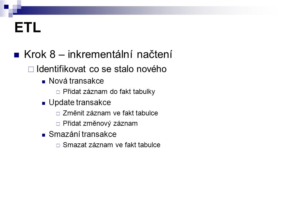 ETL Krok 8 – inkrementální načtení Identifikovat co se stalo nového