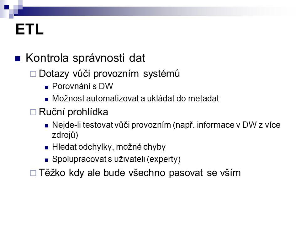 ETL Kontrola správnosti dat Dotazy vůči provozním systémů
