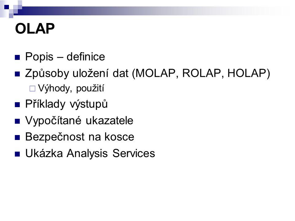 OLAP Popis – definice Způsoby uložení dat (MOLAP, ROLAP, HOLAP)