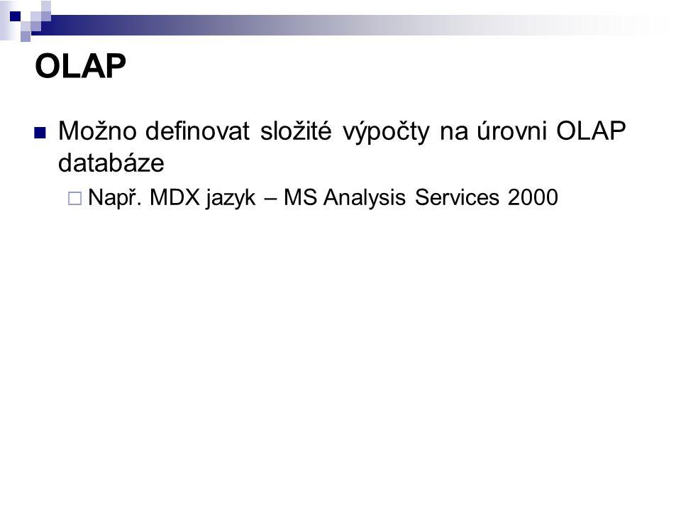 OLAP Možno definovat složité výpočty na úrovni OLAP databáze