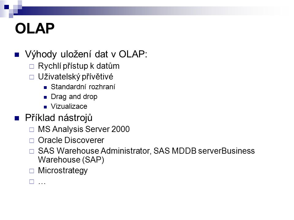 OLAP Výhody uložení dat v OLAP: Příklad nástrojů