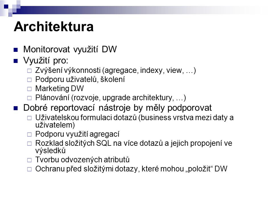 Architektura Monitorovat využití DW Využití pro: