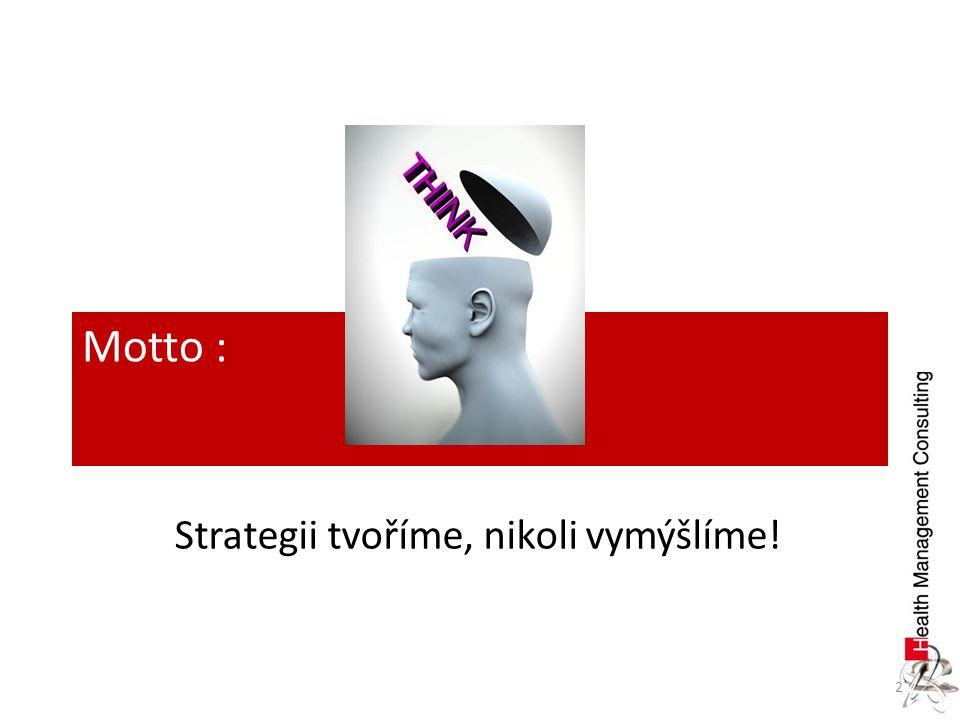 Motto : Strategii tvoříme, nikoli vymýšlíme!