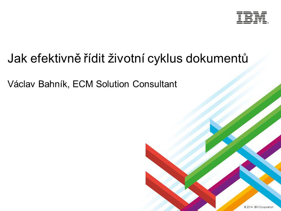 Jak efektivně řídit životní cyklus dokumentů Václav Bahník, ECM Solution Consultant