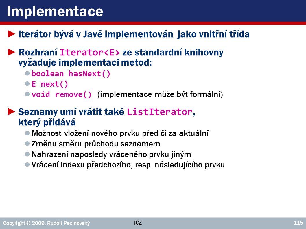 Implementace Iterátor bývá v Javě implementován jako vnitřní třída