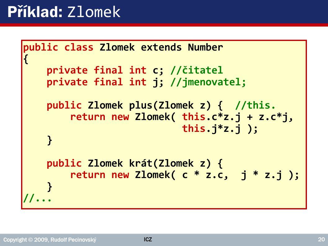 Příklad: Zlomek public class Zlomek extends Number {