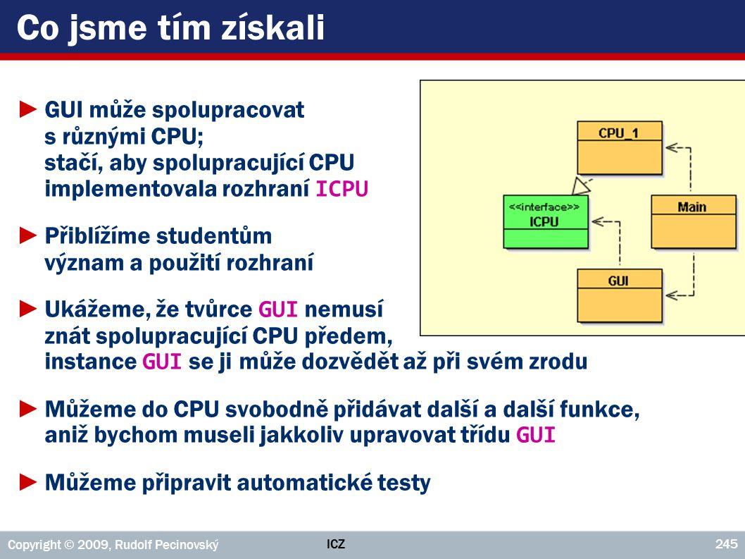 Co jsme tím získali GUI může spolupracovat s různými CPU; stačí, aby spolupracující CPU implementovala rozhraní ICPU.