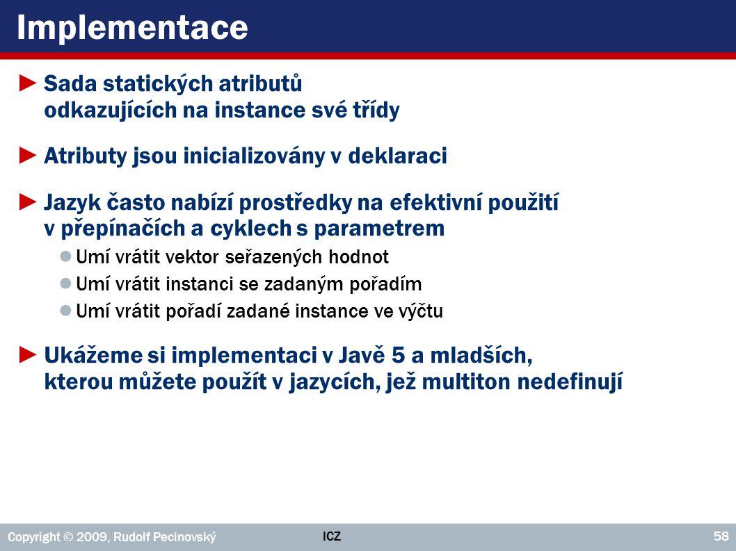 Implementace Sada statických atributů odkazujících na instance své třídy. Atributy jsou inicializovány v deklaraci.