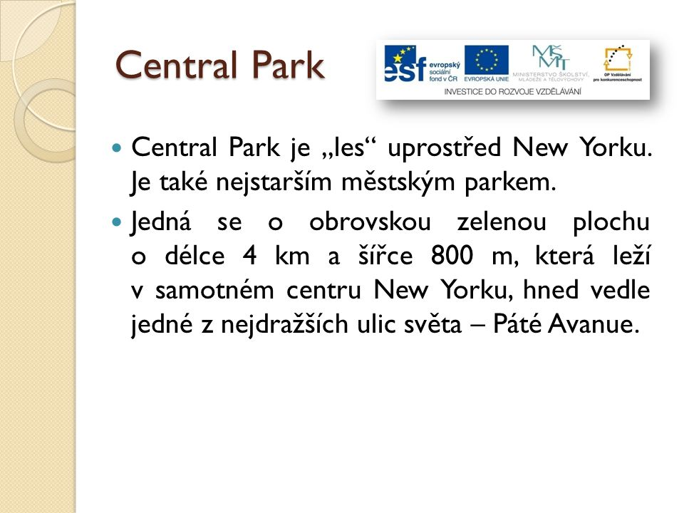 """Central Park Central Park je """"les uprostřed New Yorku. Je také nejstarším městským parkem."""