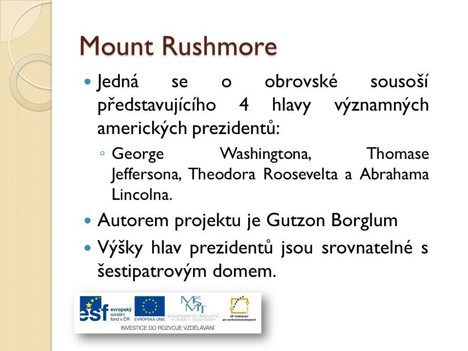 Mount Rushmore Jedná se o obrovské sousoší představujícího 4 hlavy významných amerických prezidentů: