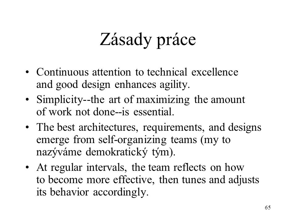 Zásady práce Continuous attention to technical excellence and good design enhances agility.