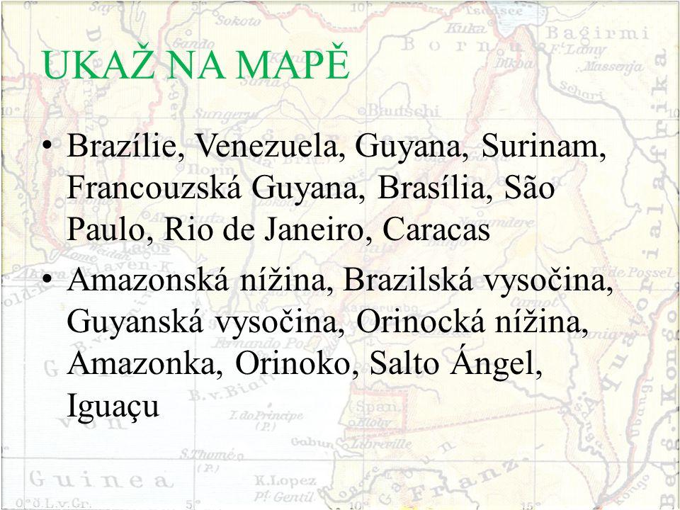 UKAŽ NA MAPĚ Brazílie, Venezuela, Guyana, Surinam, Francouzská Guyana, Brasília, São Paulo, Rio de Janeiro, Caracas.