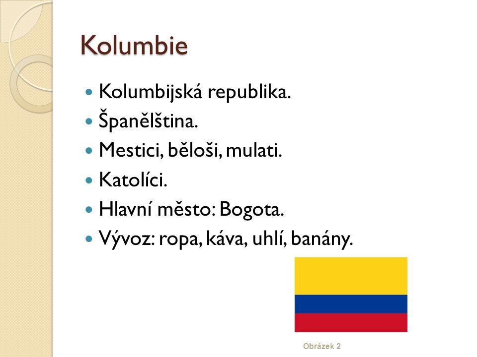 Kolumbie Kolumbijská republika. Španělština. Mestici, běloši, mulati.