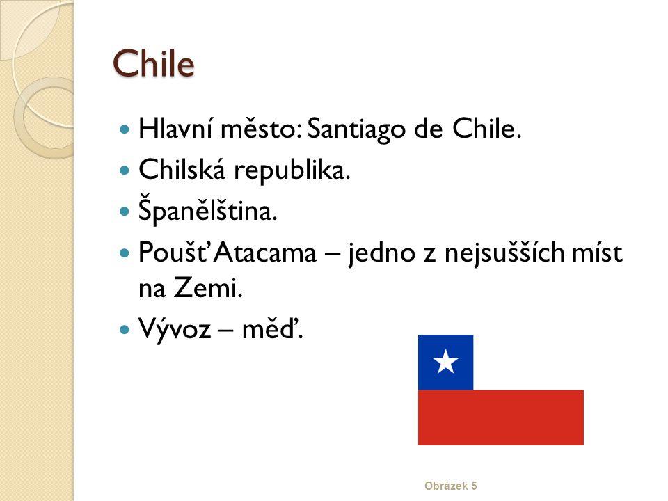 Chile Hlavní město: Santiago de Chile. Chilská republika. Španělština.