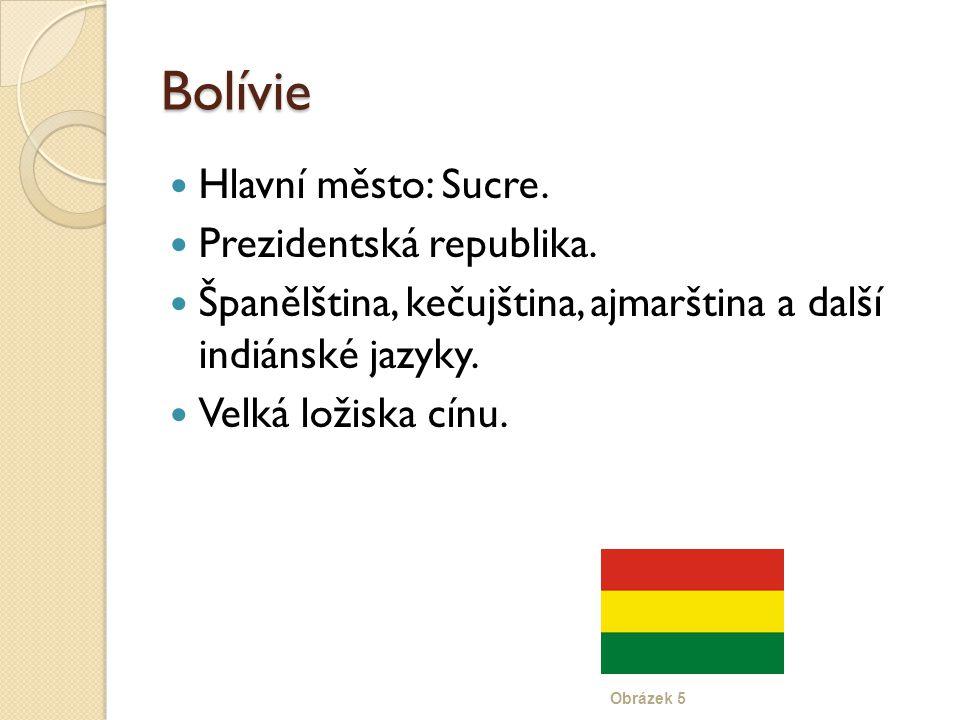 Bolívie Hlavní město: Sucre. Prezidentská republika.