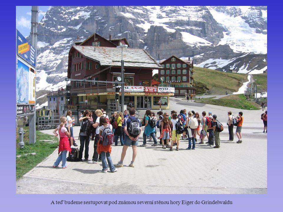 A teď budeme sestupovat pod známou severní stěnou hory Eiger do Grindelwaldu