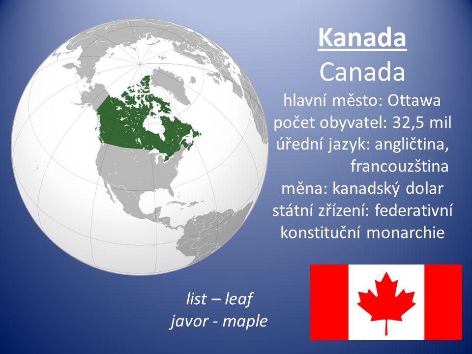 Kanada Canada hlavní město: Ottawa počet obyvatel: 32,5 mil úřední jazyk: angličtina, francouzština měna: kanadský dolar státní zřízení: federativní konstituční monarchie