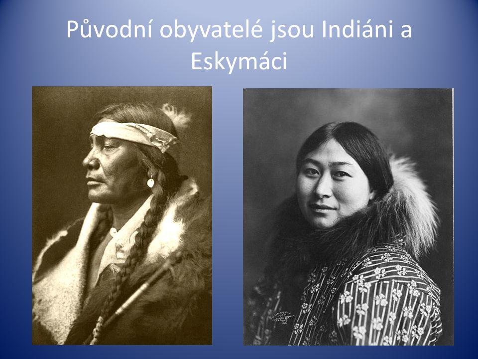 Původní obyvatelé jsou Indiáni a Eskymáci