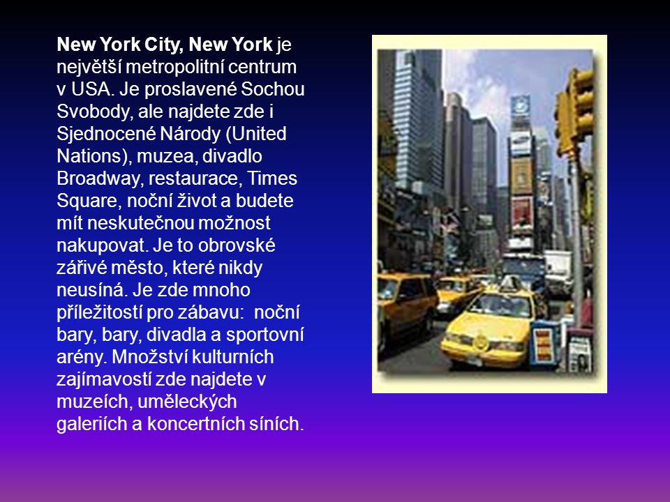 New York City, New York je největší metropolitní centrum v USA