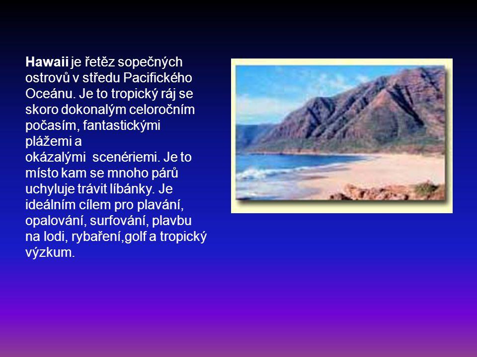 Hawaii je řetěz sopečných ostrovů v středu Pacifického Oceánu