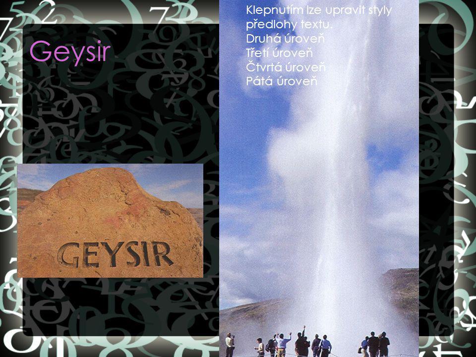 Geysir Klepnutím lze upravit styly předlohy textu. Druhá úroveň