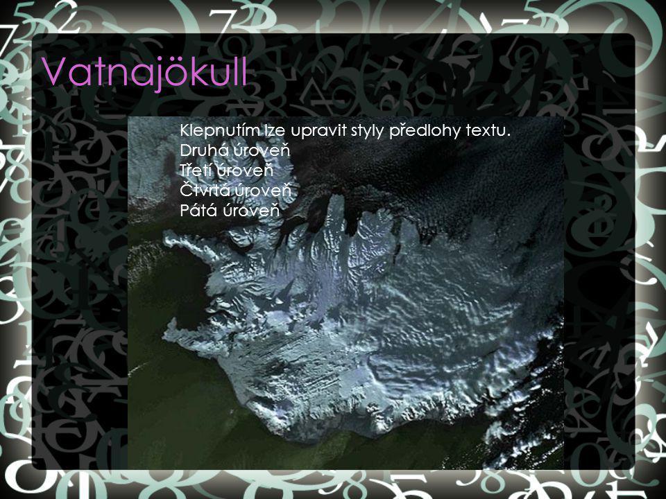 Vatnajökull Klepnutím lze upravit styly předlohy textu. Druhá úroveň