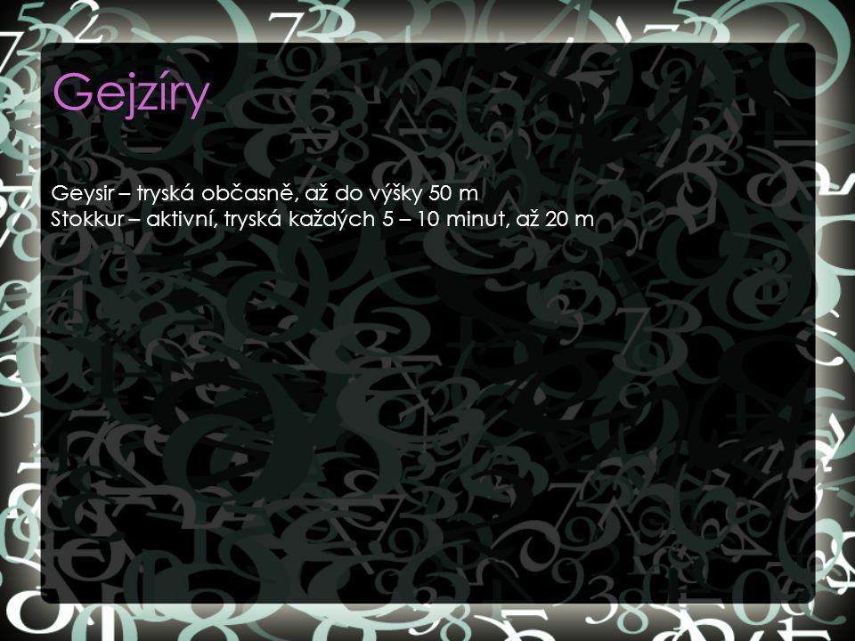 Gejzíry Geysir – tryská občasně, až do výšky 50 m