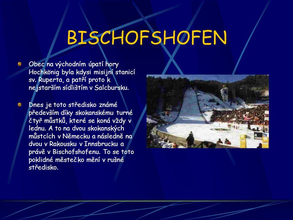 BISCHOFSHOFEN Obec na východním úpatí hory Hochkönig byla kdysi misijní stanicí sv. Ruperta, a patří proto k nejstarším sídlištím v Salcbursku.