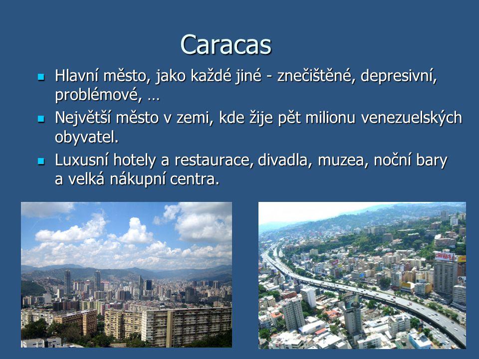 Caracas Hlavní město, jako každé jiné - znečištěné, depresivní, problémové, … Největší město v zemi, kde žije pět milionu venezuelských obyvatel.