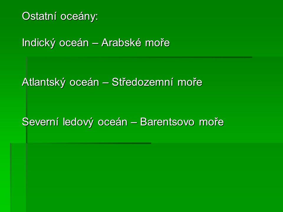 Ostatní oceány: Indický oceán – Arabské moře. Atlantský oceán – Středozemní moře.