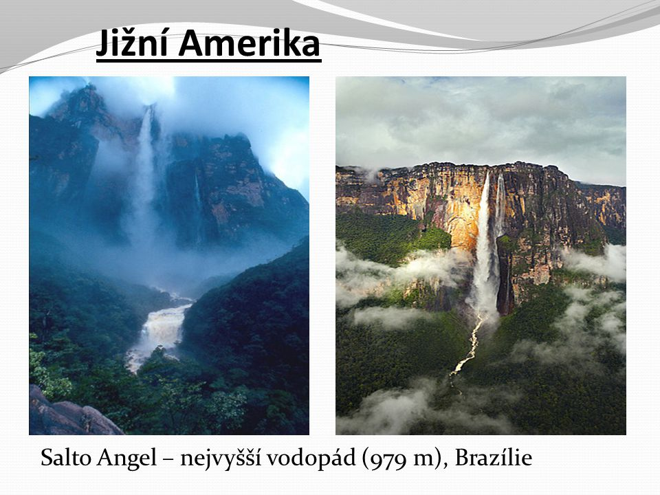 Jižní Amerika Salto Angel – nejvyšší vodopád (979 m), Brazílie