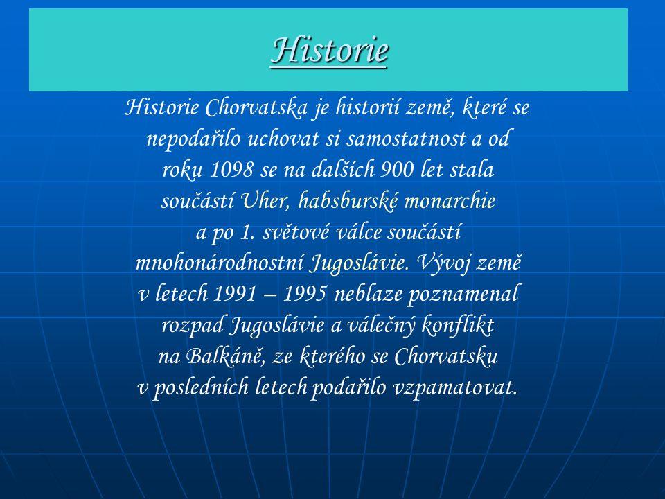 Historie Historie Chorvatska je historií země, které se