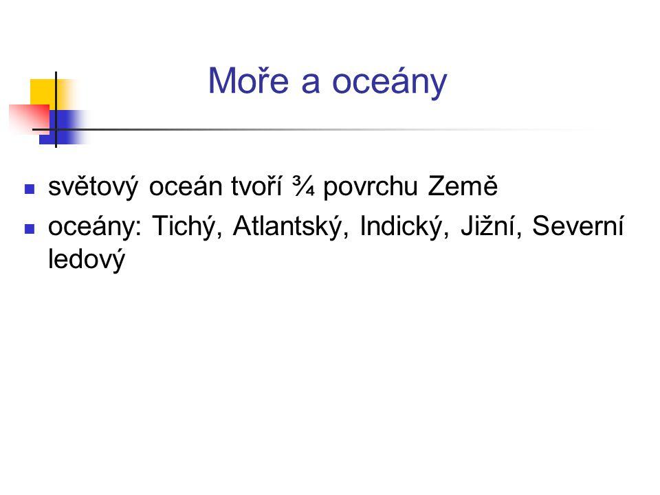 Moře a oceány světový oceán tvoří ¾ povrchu Země