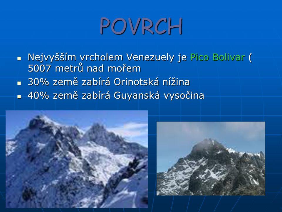POVRCH Nejvyšším vrcholem Venezuely je Pico Bolivar ( 5007 metrů nad mořem. 30% země zabírá Orinotská nížina.