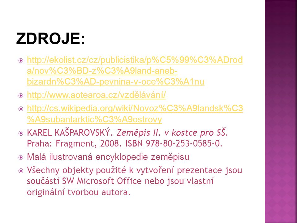 ZDROJE: http://ekolist.cz/cz/publicistika/p%C5%99%C3%ADrod a/nov%C3%BD-z%C3%A9land-aneb- bizardn%C3%AD-pevnina-v-oce%C3%A1nu.