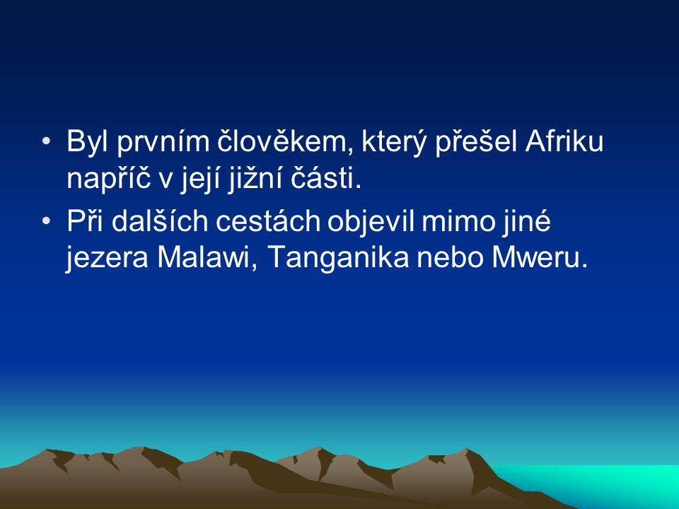 Byl prvním člověkem, který přešel Afriku napříč v její jižní části.