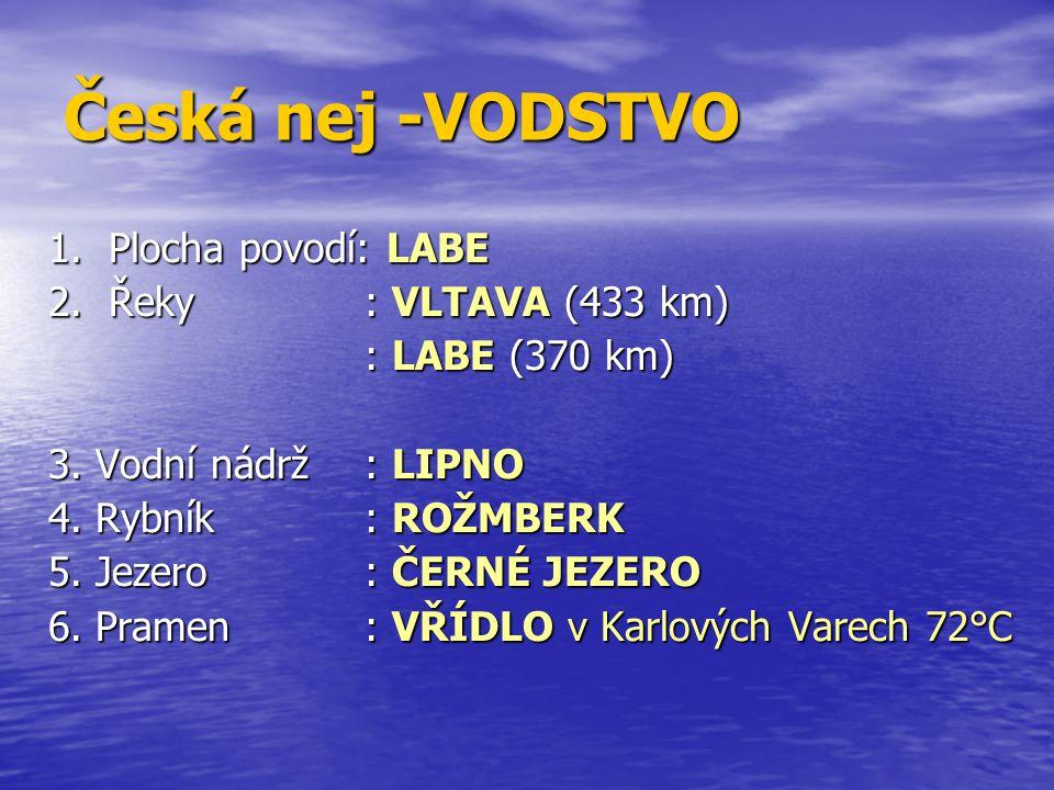 Česká nej -VODSTVO 1. Plocha povodí: LABE 2. Řeky : VLTAVA (433 km)