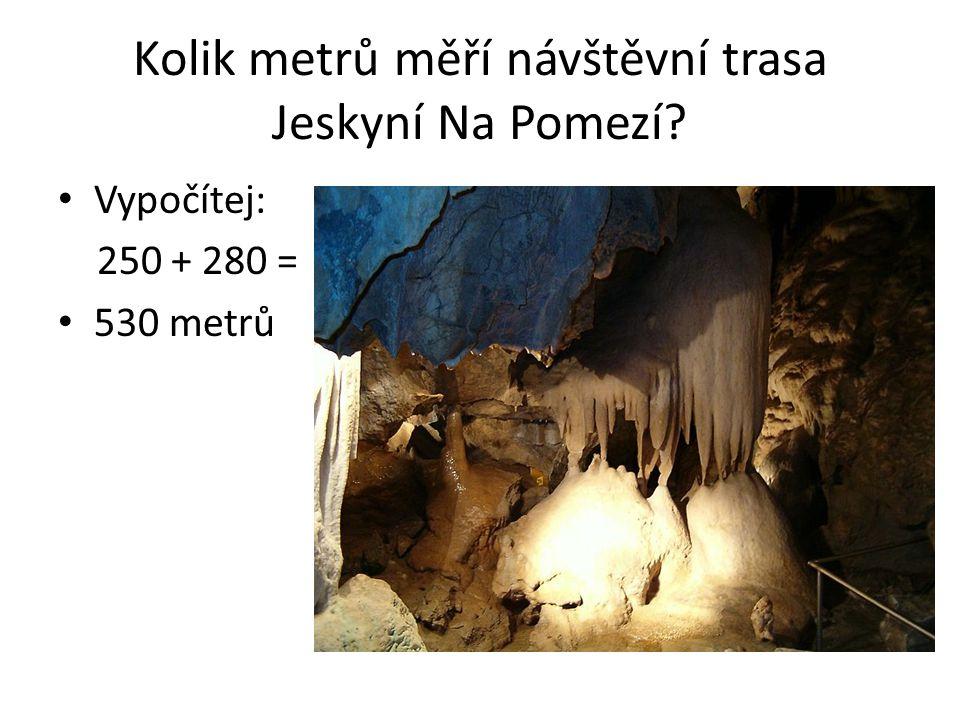 Kolik metrů měří návštěvní trasa Jeskyní Na Pomezí