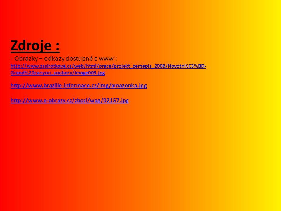 Zdroje : - Obrázky – odkazy dostupné z www : http://www. zssirotkova