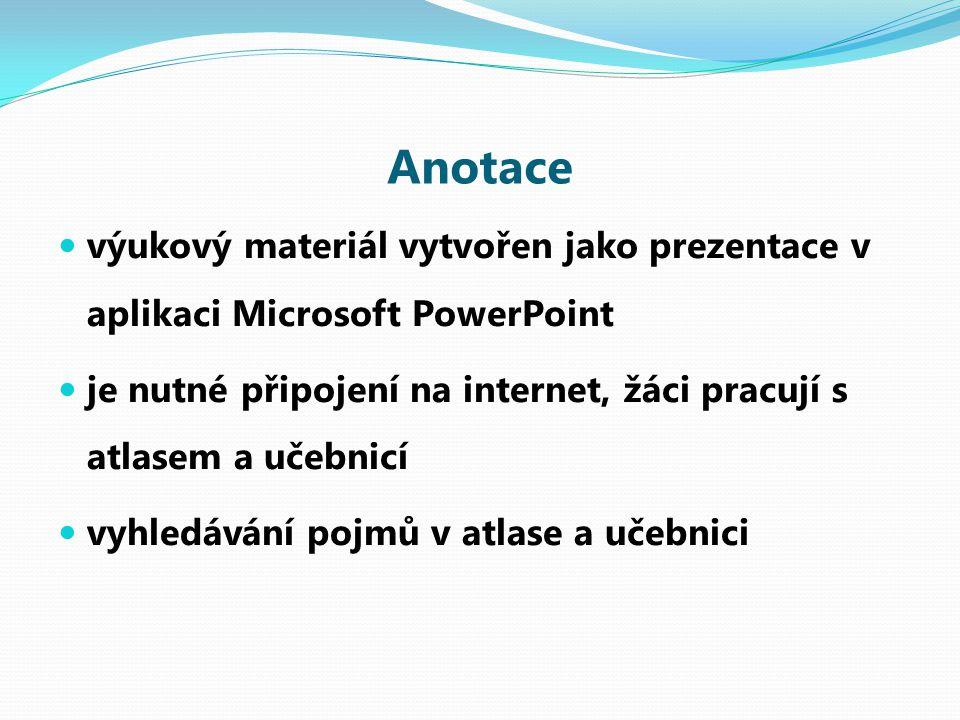 Anotace výukový materiál vytvořen jako prezentace v aplikaci Microsoft PowerPoint. je nutné připojení na internet, žáci pracují s atlasem a učebnicí.