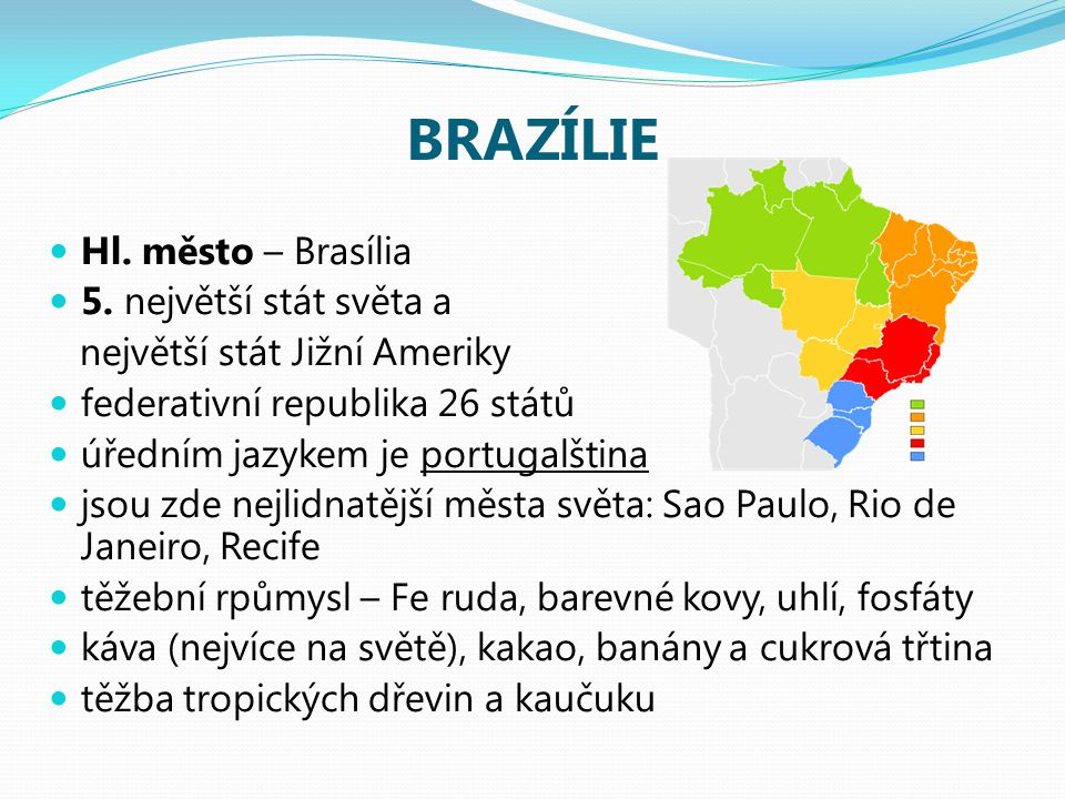 BRAZÍLIE Hl. město – Brasília 5. největší stát světa a